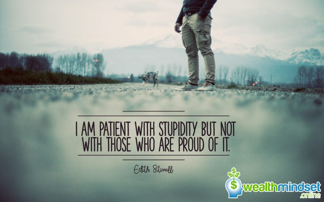 I am patient with stupidity but not with those who are proud of it – Edith Sitwell