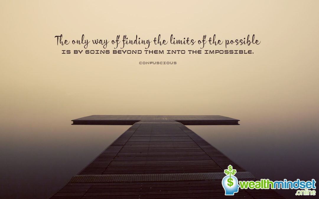 The only way to finding the limits of the possible… – Confucius