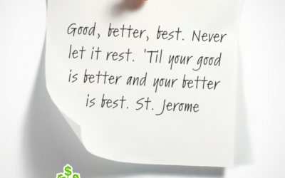 Good, better, best. Never let it rest. 'Til your good is better and your better is best. St. Jerome